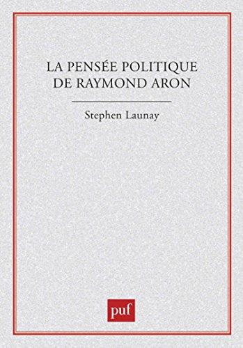 La pensée politique de Raymond Aron par Stephen Launay