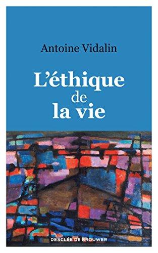 L'éthique de la vie par Antoine Vidalin
