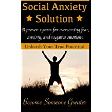 Social Anxiety Solution: Proven Techniques for Overcoming Shyness, Social Anxiety, Low Self-Esteem, and Negative Emotions by Beau Norton (2015-04-30)