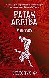 Patas arriba (5): Viernes (LITERATURA INFANTIL PARA ADULTOS) (Spanish Edition)