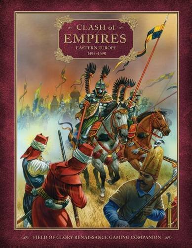 Clash of Empires: Eastern Europe 1494–1698 (Field of Glory Renaissance)