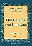 Die Heilige und Ihr Narr, Vol. 1 (Classic Reprint)