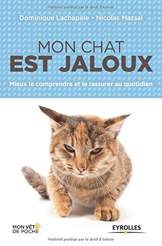 Mon chat est jaloux : Mieux le comprendre et le rassurer au quotidien par Nicolas Massal