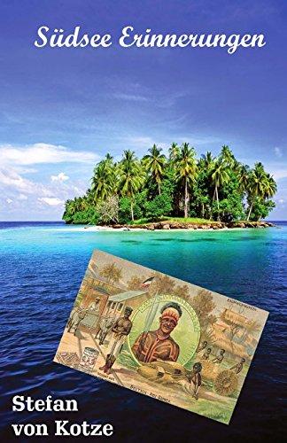 Südsee Erinnerungen: Aus Papuas Kulturmorgen (Die ferne Zeit)
