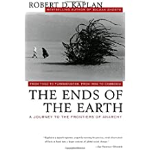 The Ends of the Earth: From Togo to Turkmenistan, from Iran to Cambodia, a Journey to the Frontiers of Anarchy (Vintage Departures)