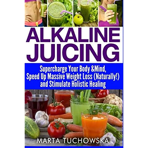 Alkaline Juicing: Supercharge Your Body & Mind, Speed Up Massive