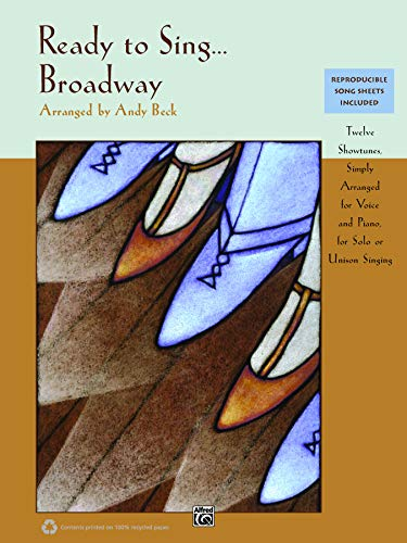 Ready to Sing . . . Broadway: 12 Showtunes, Simply Arranged for Voice & Piano for Solo or Unison Singing Unison 12