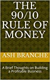The 90/10 Rule of Money: A Brief Thoughts on Building a Profitable Business (English Edition)