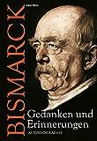 Otto von Bismarck - Gedanken und Erinnerungen - Autobiographie