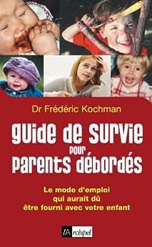 Guide de survie pour parents débordés par [Kochman, Frédéric]