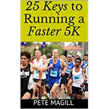 Pete Magill's 25 Keys to Running a Faster 5K (English Edition)