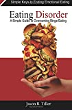 Eating Disorders: A Simple Guide to Overcoming Binge Eating