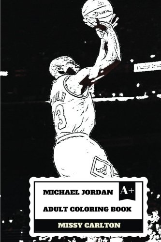 Michael Jordan Adult Coloring Book: Legendary NBA Player and Chichago Bulls Star, Artist of Basketball Game and Activist Inspired Adult Coloring Book (Michael Jordan Books)