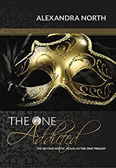 The One Addicted (The One Trilogy Book 2) by [North, Alexandra]