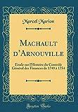 Telecharger Livres Machault D Arnouville Etude Sur L Histoire Du Controle General Des Finances de 1749 a 1754 Classic Reprint (PDF,EPUB,MOBI) gratuits en Francaise