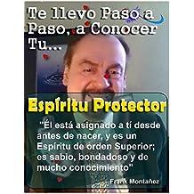 Te llevo Paso a Paso a Conocer Tu Espíritu Protector: Te llevo de la mano a conocer tu Espíritu Guía (Spanish Edition)