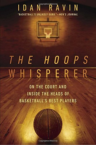Hoops Whisperer, The : On the Court and Inside the Heads of Basketball's Best Players by Idan Ravin (21-May-2015) Paperback