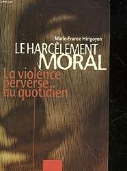 Le harcelement moral. La violence perverse au quotidien
