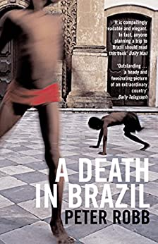 A Death in Brazil: A Book of Omissions by [Robb, Peter]