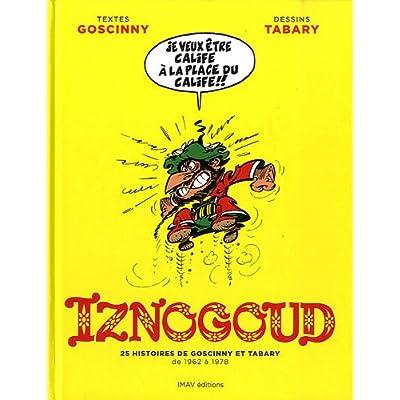 Iznogoud - Intégrale - 25 histoires de Goscinny et Tabary de 1962 à 1978