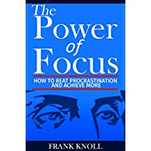 Focus: The Power of Focus: How To Beat Procrastination And Achieve More (English Edition)
