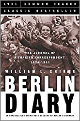 Berlin Diary: The Journal of a Foreign Correspondent 1934-1941, an Unparalleled Eyewitness Account of Hitler's Germany by William L. Shirer (2005-04-24)