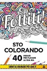 Fottiti!... sto colorando. 40 insulti per placare la tua ira Copertina flessibile