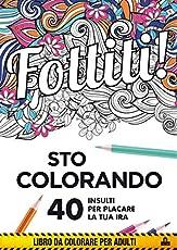Fottiti!... sto colorando. 40 insulti per placare la tua ira