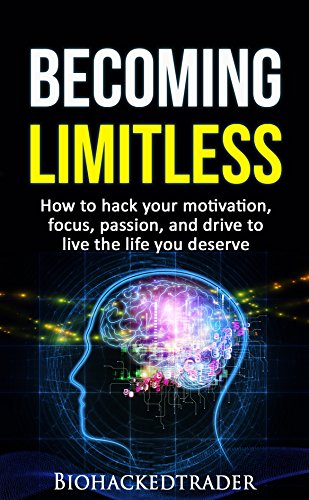 Becoming Limitless: How to hack your motivation, focus, passion, and drive to live the life you deserve (English Edition)