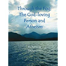 Through the Fog;The God-Loving Person and Atheism