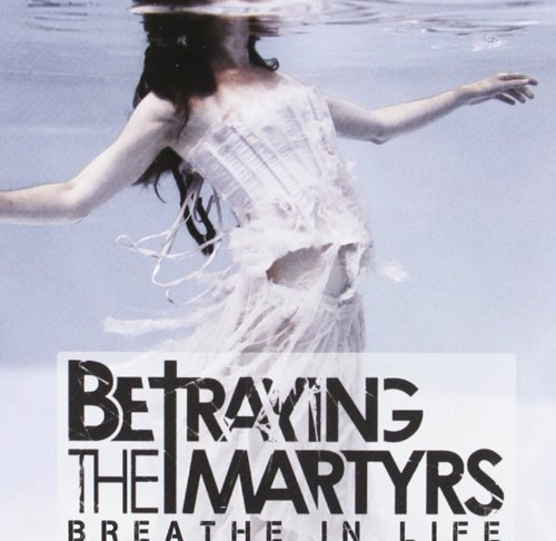 Breathe in Life by Betraying the Martyrs (2011-09-27)