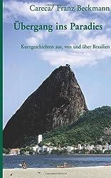 Übergang ins Paradies: Kurzgeschichten aus, von und über Brasilien