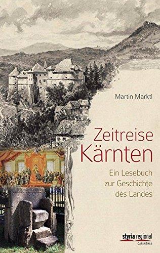Zeitreise Kärnten: Ein Lesebuch zur Geschichte des Landes
