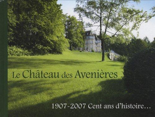 Le Château des Avenières : 1907-2007 Cent ans d'histoire... par Georges Humbert