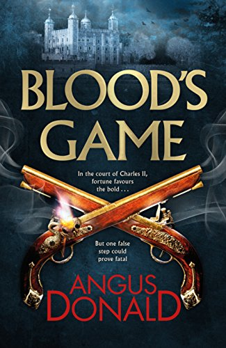 Blood's Game: In the court of Charles II fortune favours the brave . . . But one false step could prove fatal (Holcroft Blood 1)