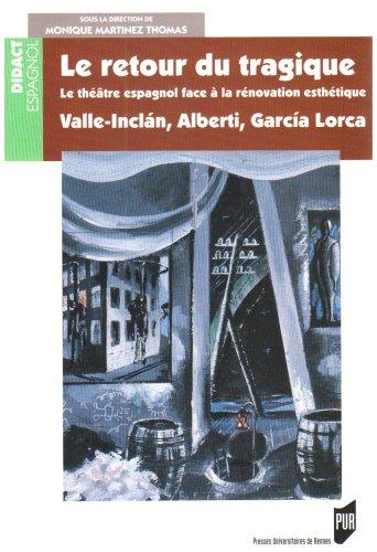 Le retour du tragique : Le théâtre espagnol face à la rénovation esthétique, Valle-Inclan, Alberti, Garcia-Lorca