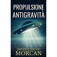 Propulsione Antigravità (Italian Edition)