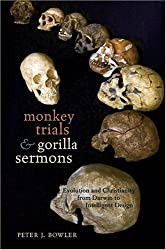 Monkey Trials and Gorilla Sermons Evolution and Christianity form Darwin to Intelligent Design: Evolution and Christianity from Darwin to Intelligent ... of Science, Technology, and Medicine)