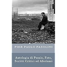 Pier Paolo Pasolini: Antologia di Poesie, Foto, Scritti Critici ed Aforismi