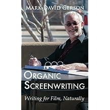 Organic Screenwriting: Writing for Film, Naturally