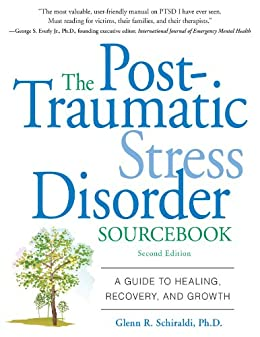 The Post-Traumatic Stress Disorder Sourcebook: A Guide to Healing, Recovery, and Growth par [Schiraldi, Glenn]