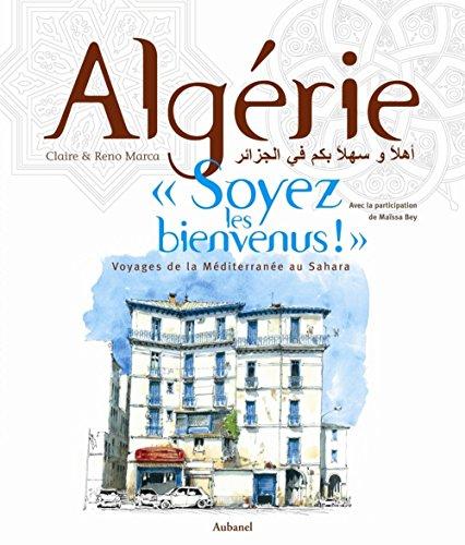 Algérie, Soyez les bienvenus ! Voyage de la Méditerranée au Sahara
