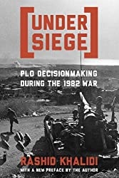 Under Siege: P.L.O. Decisionmaking During the 1982 War by Rashid Khalidi (1985-12-15)