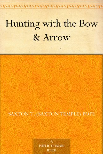 Hunting with the Bow & Arrow (English Edition) por Saxton T. (Saxton Temple) Pope