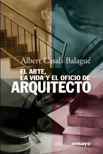 El arte, la vida y el oficio de arquitecto (Alianza Ensayo)
