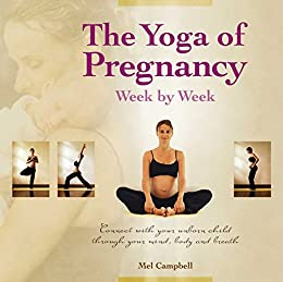 The Yoga of Pregnancy Week by Week: Connect with Your Unborn ...