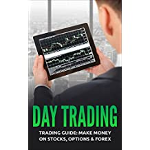 Day Trading: Trading Guide: Make Money on Stocks, Options & Forex (Trading, Day Trading, Stock, Options, Trading Strategies) (English Edition)