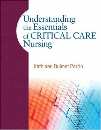 Understanding the Essentials of Critical Care Nursing by Kathleen Ouimet Perrin (2008-08-18)