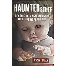 Haunted Stuff: Demonic Dolls, Screaming Skulls & Other Creepy Collectibles by Stacey Graham (2014-08-08)