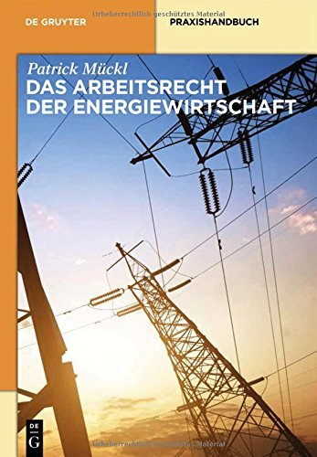 Das Arbeitsrecht der Energiewirtschaft (De Gruyter Praxishandbuch) by Patrick Mückl (2014-10-27)